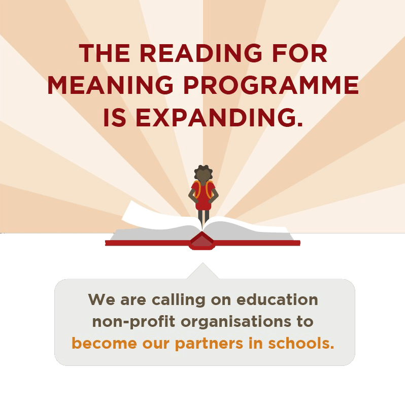 The Reading for Meaning Programme is expanding. We are calling on education non-profit organisations to become our partners in schools.